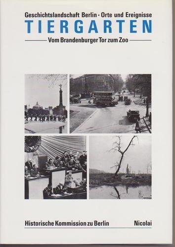 Geschichtslandschaft Berlin - Orte und Ereignisse. Band 2. Tiergarten. Teil 1. Vom Brandenburger ...