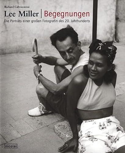 Lee Miller. Begegnungen. Die Porträts einer großen Fotografin des 20. Jahrhunderts.: ...