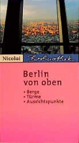 9783875847680: Berlin von oben. Berge, T�rme, Aussichtspunkte