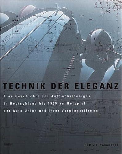 Technik der Eleganz. Eine Geschichte des Automobildesigns in Deutschland bis 1965 am Beispiel der ...