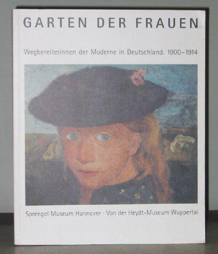 Garten der Frauen : Wegbereiterinnen der Moderne in Deutschland ; 1900 - 1914 ; Sprengel-Museum Hannover, 17. November 1996 - 9. Februar 1997 ; Von-der-Heydt-Museum Wuppertal, 2. März 1997 - 27. April 1997. - Krempel, Ulrich [Hrsg.] und Susanne Meyer-Büser