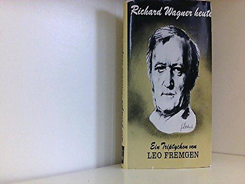 9783875880977: Richard Wagner heute: Wesen, Werk, Verwirklichung : ein Triptychon