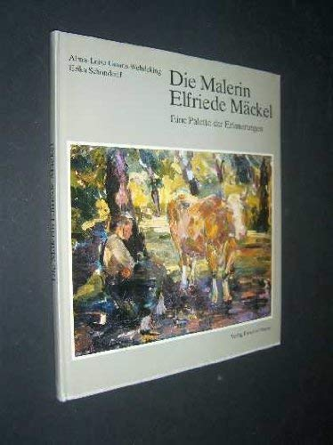 9783876160795: Die Malerin Elfriede Mäckel. Eine Palette der Erinnerungen.