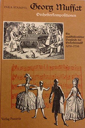 9783876161129: Georg Muffat: Orchesterkompositionen : ein musikhistorischer Vergleich der Orchestermusik, 1670-1710 (German Edition)