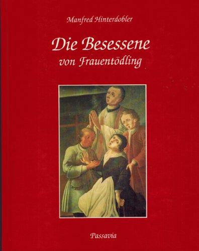 9783876161822: Die Besessene von Frauentödling. Besessenheitsgeschichte der Jungfrau Barbara Wagner Ölbrennerstochter von Egglham