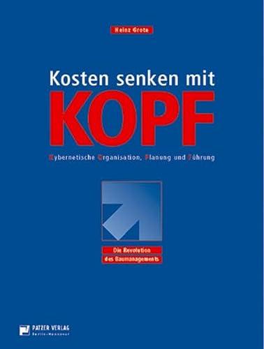9783876171043: Kostensenken mit Kopf: Kybernetische Organisation Planung und Führung. Die Revolution des Baumanagements