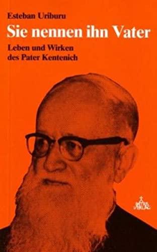 9783876200675: Sie nennen ihn Vater: Leben und Wirken des Pater Kentenich