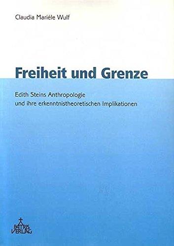 Freiheit und Grenze: Edith Steins Anthropologie und ihre erkenntnistheoretischen Implikationen. ...