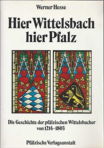 9783876290942: Hier Wittelsbach, hier Pfalz: Die Geschichte der pfälzischen Wittelsbacher von 1214-1803