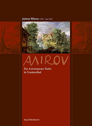 9783876299518: ANTON MIROU 1578 - VOR 1627. Ein Antwerpener maler in Frankenthal.