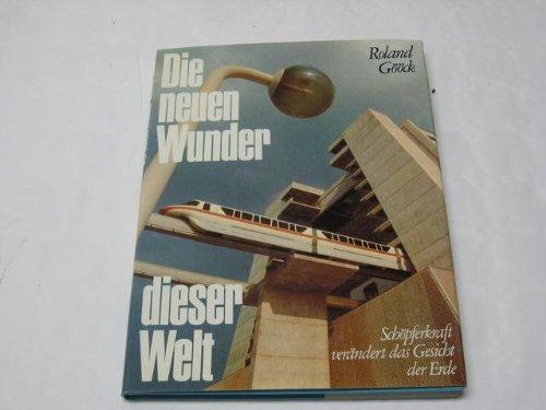 9783876440507: Die Neuen Wunder dieser Welt: Schöpferkraft verändert d. Gesicht d. Erde (German Edition)