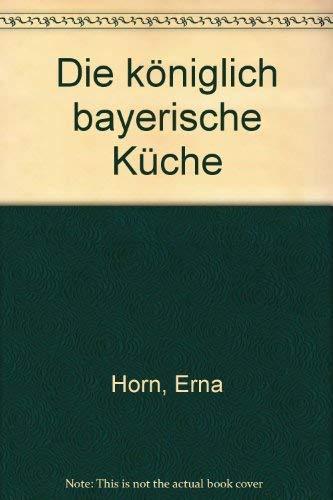 Die königlich bayerische Küche: Horn, Erna