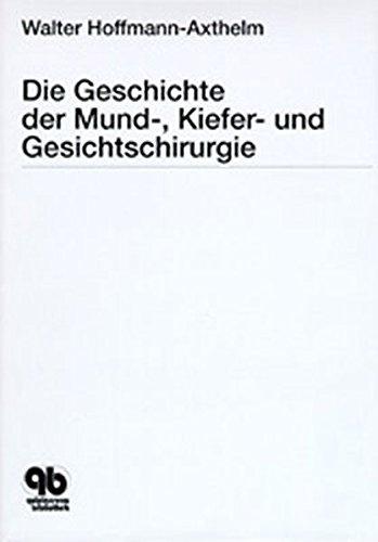Die Geschichte der Mund-, Kiefer- und Gesichtschirurgie: Walter Hoffmann-Axthelm
