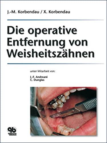 Die operative Entfernung von Weisheitszähnen: J M Korbendau