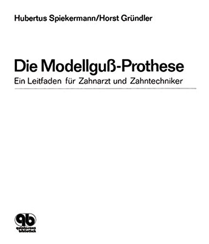Die Modellguß-Prothese Ein Leitfaden für Zahnarzt und: Spiekermann, Hubertus und