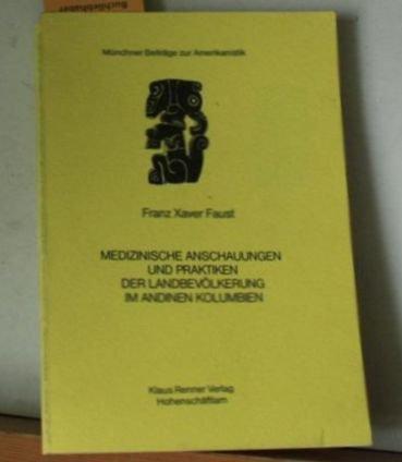 Medizinische Anschauungen und Praktiken der Landbevolkerung im andinen Kolumbien (Munchner Beitrage...