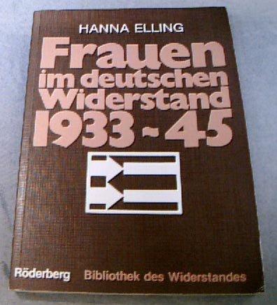 Frauen im deutschen Widerstand : 1933 - 45. Hanna Elling / Bibliothek des Widerstandes - Elling, Hanna (Verfasser)