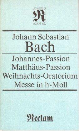 Johannes-Passion, Matthäus-Passion, Weihnachts-Oratorium Messe in h-Moll: Bach, Johann Sebastian: