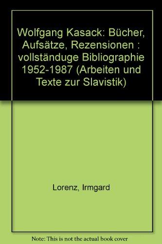 Wolfgang Kasack, Bucher, Aufsatze, Rezensionen: Vollstandige Bibliographie: Irmgard Lorenz
