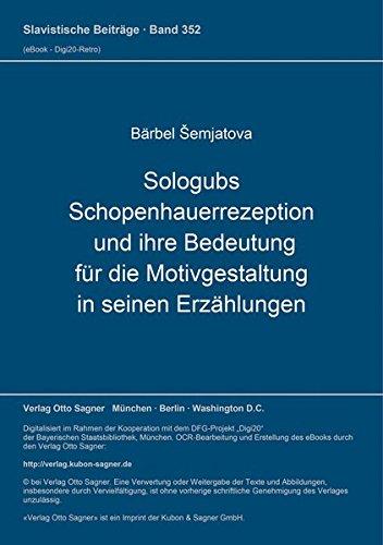 9783876906720: Sologubs Schopenhauerrezeption und ihre Bedeutung für die Motivgestaltung in seinen Erzählungen (Slavistische Beiträge)