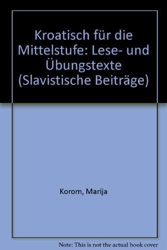Kroatisch fur die Mittelstufe: Lese- und Ubungstexte. 2. Auflage.; (Slavistische Beitrage, Band 369...