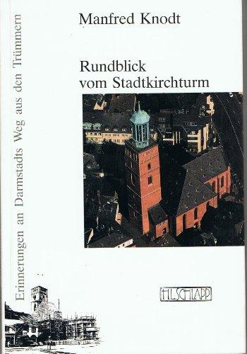 9783877040300: Rundblick vom Stadtkirchturm. Erinnerungen an Darmstadts Weg aus den Tr�mmern
