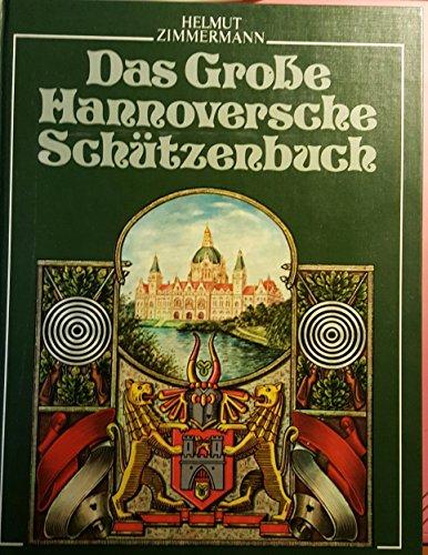 9783877061855: Das Grosse Hannoversche Schützenbuch. Die Geschichte des hannoverschen Schützenwesens von den Anfängen im Mittelalter bis zur Gegenwart
