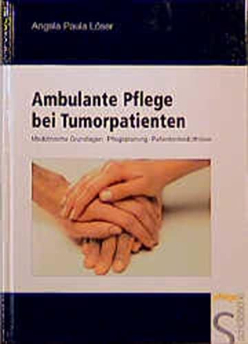 Ambulante Pflege bei Tumorpatienten: Medizinische Grundlagen. Pflegeplanung.: Löser, Angela Paula