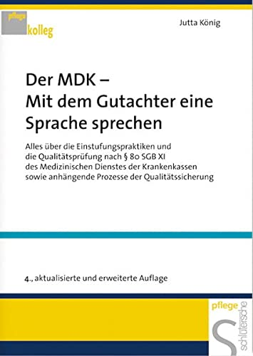 9783877065310: Der MDK- Mit dem Gutachter eine Sprache sprechen. Alles über die Einstufungspraktiken und die Qualitätsprüfung nach § 80 SGB XI des Medizinischen Dienstes der Krankenkassen sowie anhängende Prozesse der Qualitätssicherung. ( Pflege- Kolleg) .