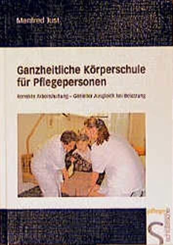 9783877065785: Ganzheitliche Körperschule für Pflegepersonen. Korrekte Arbeitshaltung - Gezielter Ausgleich bei Belastung