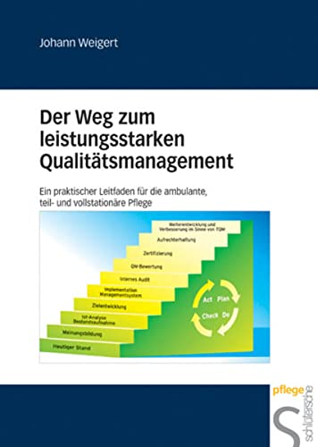 9783877066409: Der Weg zum leistungsstarken Qualit�tsmanagement: Ein praktischer Leitfaden f�r die ambulante, teil- und vollstation�re Pflege