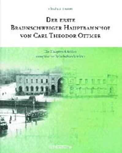 9783877066720: Der erste Braunschweiger Hauptbahnhof von Carl Theodor Ottmer: Ein Hauptwerk früher europäischer Bahnhofsarchitektur