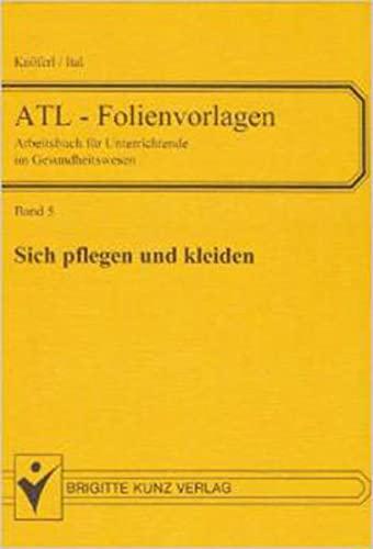 9783877067604: ATL-Folienvorlagen 05. Sich pflegen und kleiden. Arbeitsbuch f�r Unterrichtende im Gesundheitswesen: BD 5