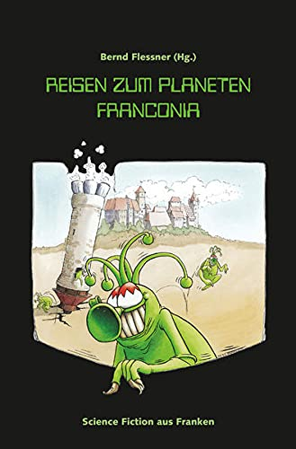 Reisen zum Planeten Franconia: Science Fiction aus: Flessner Bernd (Hg)