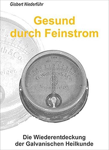9783877079041: Gesund durch Feinstrom: Die Wiederentdeckung der Galvanischen Heilkunde