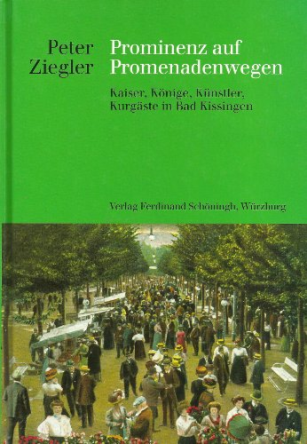 9783877178096: Prominenz auf Promenadenwegen: Kaiser - Könige - Künstler - Kurgäste in Bad Kissingen (Livre en allemand)