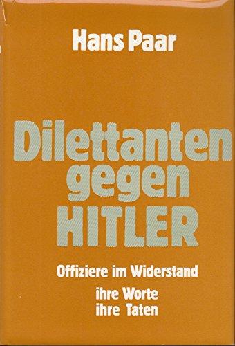 Dilettanten gegen Hitler: Offiziere im Widerstand : Hans Paar