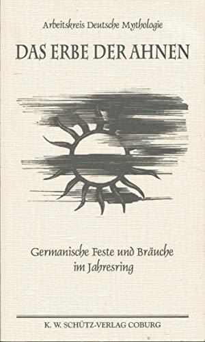 9783877251324: Das Erbe der Ahnen: Germanische Feste und Bräuche im Jahresring