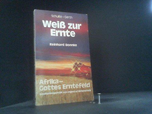 9783877395127: Weiß zur Ernte: Afrika, Gottes Erntefeld.