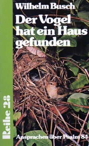 9783877396070: Der Vogel hat ein Haus gefunden.. Ansprachen über Psalm 84.