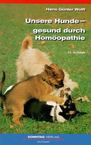 Unsere Hunde- gesund durch Homöopathie Heilfibel eines Tierarztes Einband mit kleineren ...