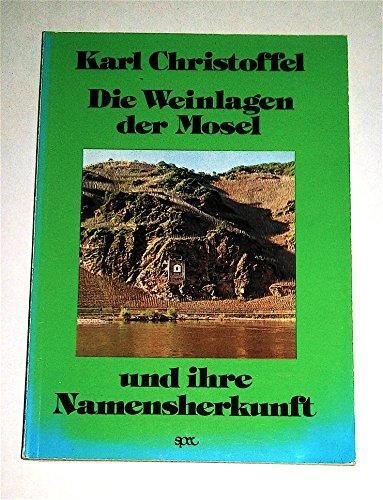 9783877606209: Die Weinlagen der Mosel und ihre Namensherkunft: Deutung d. Lagennamen von Mosel, Saar, Ruwer im Rahmen d. moselland. Weinbaugeschichte (German Edition)