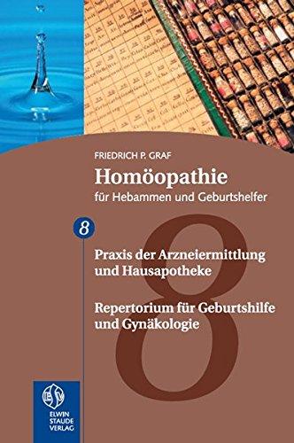 Homöopathie für Hebammen und Geburtshelfer. 6. Teil: Repertorium und.