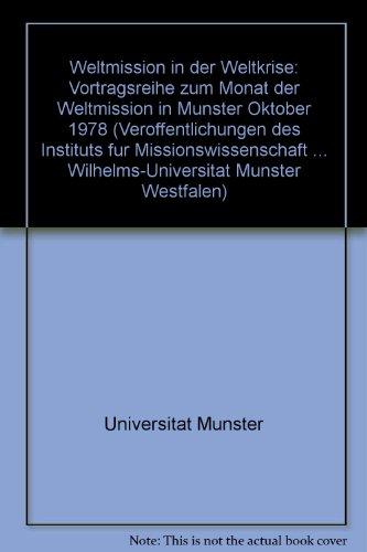 Weltmission in Der Weltkrise: Vortragsreihe Zum Monat Der Weltmission in Munster Oktober 1978: ...