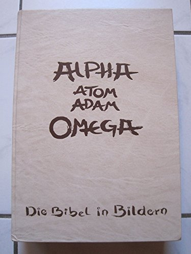 Apha.Atom.Adam.Omega. Die Bibel in Bildern.: Bücker, Heinrich Gerhard