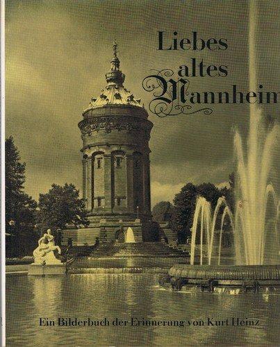 Liebes altes Mannheim ein Bilderbuch der Erinnerung: Heinz, Kurt: