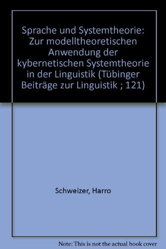 Sprache und Systemtheorie . Zur modelltheoretischen Anwendung: Schweizer, Harro: