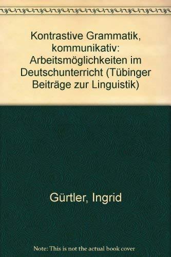 9783878081661: Kontrastive Grammatik, kommunikativ: Arbeitsmöglichkeiten im Deutschunterricht (Tübinger Beiträge zur Linguistik)