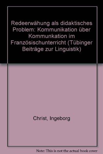 9783878081692: Redeerw�hung als didaktisches Problem: Kommunikation �ber Kommunkation im Franz�sischunterricht (T�binger Beitr�ge zur Linguistik)