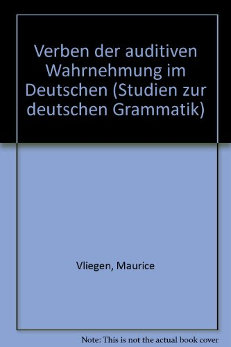 Verben der auditiven Wahrnehmung im Deutschen (Studien zur deutschen Grammatik) - Vliegen, Maurice